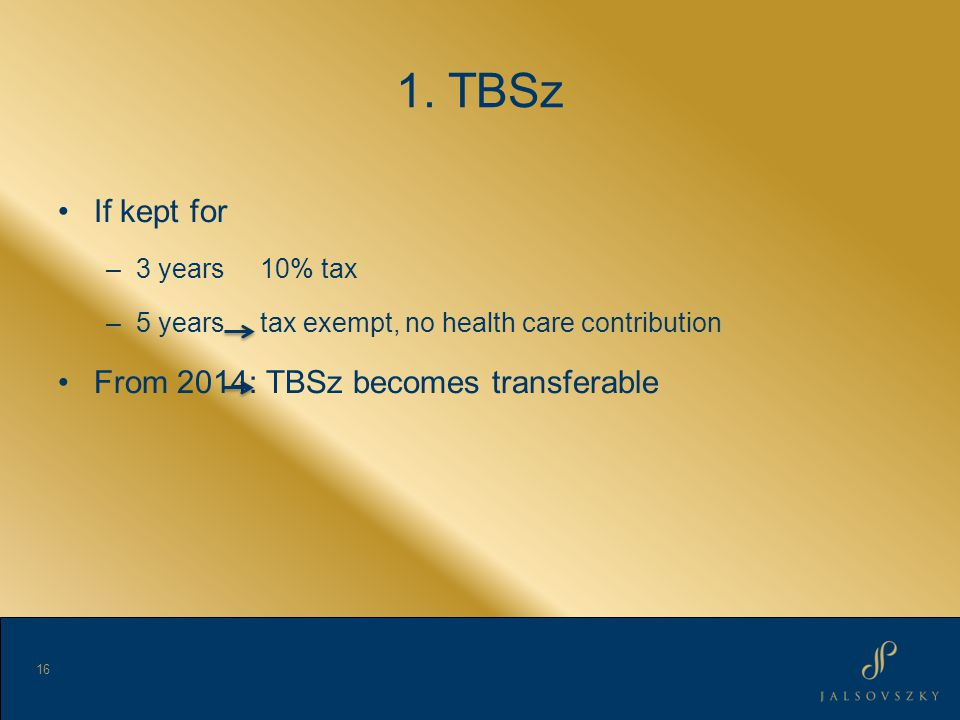 1. TBSz If kept for –3 years 10% tax –5 years tax exempt, no health care contribution From 2014: TBSz becomes transferable 16