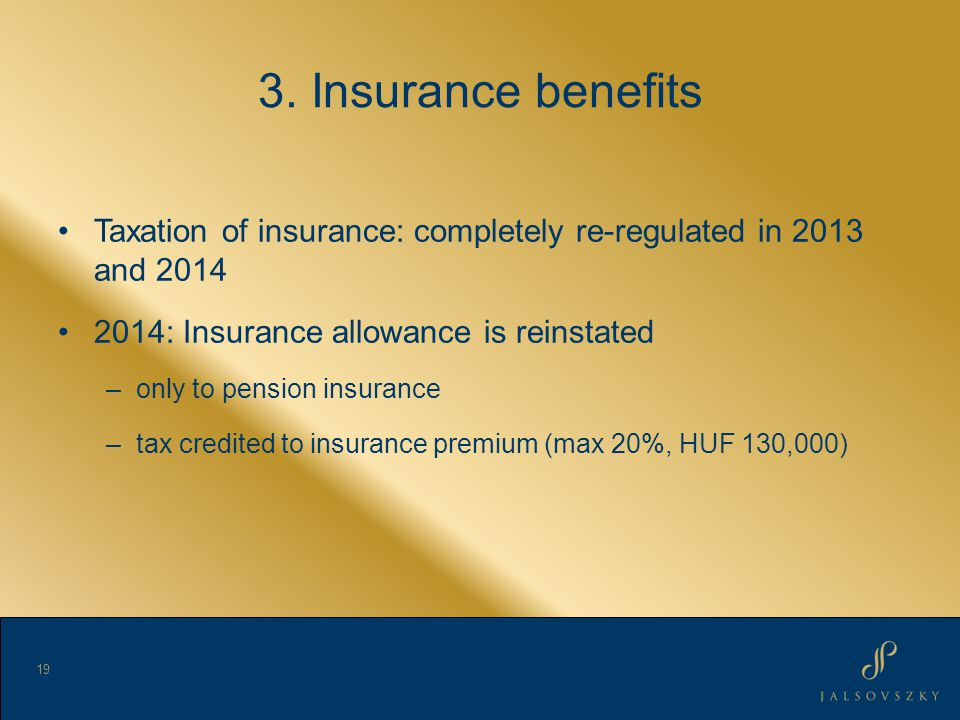 3. Insurance benefits Taxation of insurance: completely re-regulated in 2013 and 2014 2014: Insurance allowance is reinstated –only to pension insuran