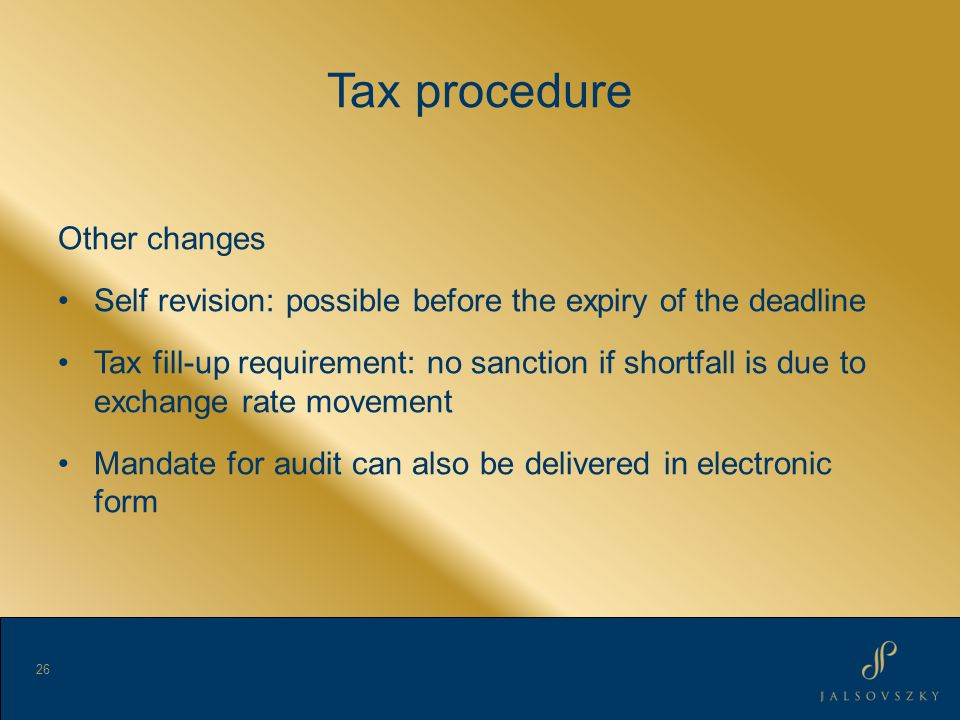 Tax procedure Other changes Self revision: possible before the expiry of the deadline Tax fill-up requirement: no sanction if shortfall is due to exchange rate movement Mandate for audit can also be delivered in electronic form 26