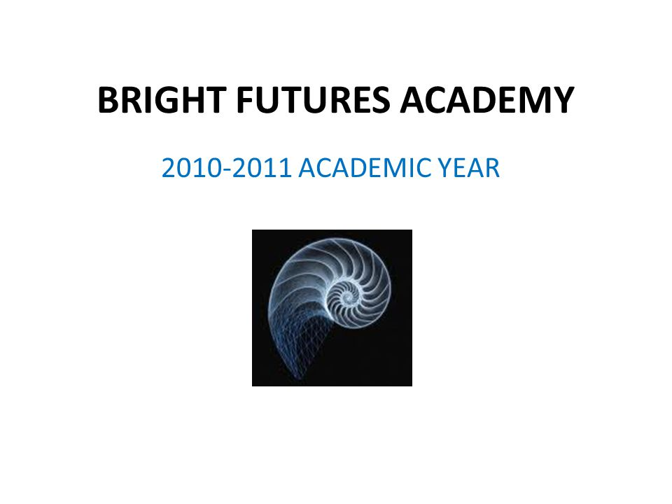 BRIGHT FUTURES ACADEMY 2010-2011 ACADEMIC YEAR