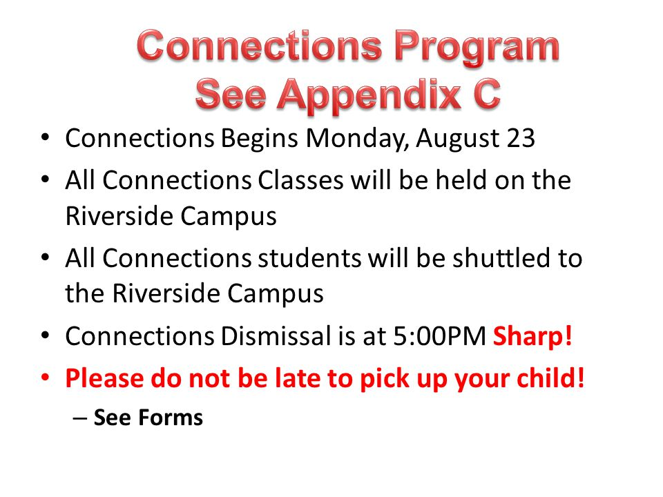 Connections Begins Monday, August 23 All Connections Classes will be held on the Riverside Campus All Connections students will be shuttled to the Riv