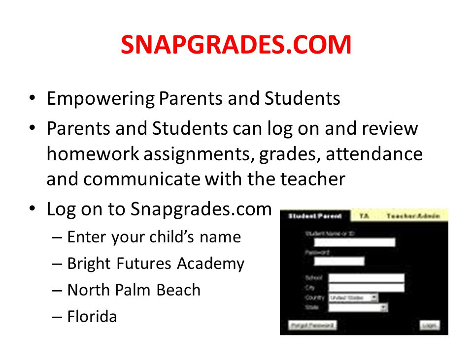 SNAPGRADES.COM Empowering Parents and Students Parents and Students can log on and review homework assignments, grades, attendance and communicate wit