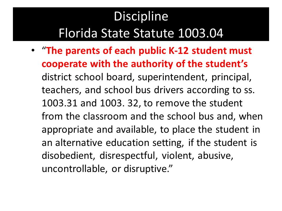 Discipline Florida State Statute 1003.04 The parents of each public K-12 student must cooperate with the authority of the students district school boa