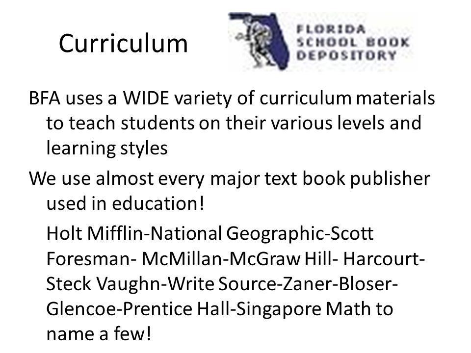 Curriculum BFA uses a WIDE variety of curriculum materials to teach students on their various levels and learning styles We use almost every major tex