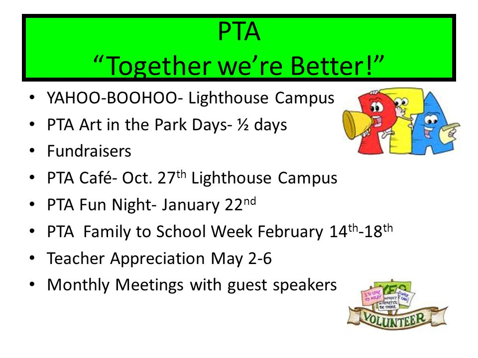 PTA Together were Better! YAHOO-BOOHOO- Lighthouse Campus PTA Art in the Park Days- ½ days Fundraisers PTA Café- Oct. 27 th Lighthouse Campus PTA Fun