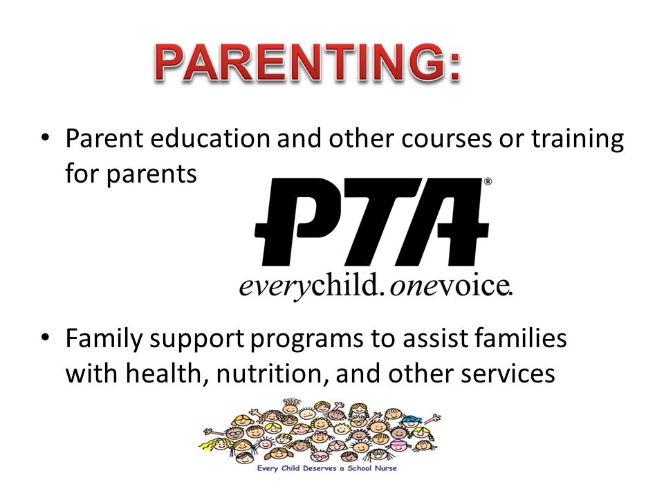 Parent education and other courses or training for parents Family support programs to assist families with health, nutrition, and other services