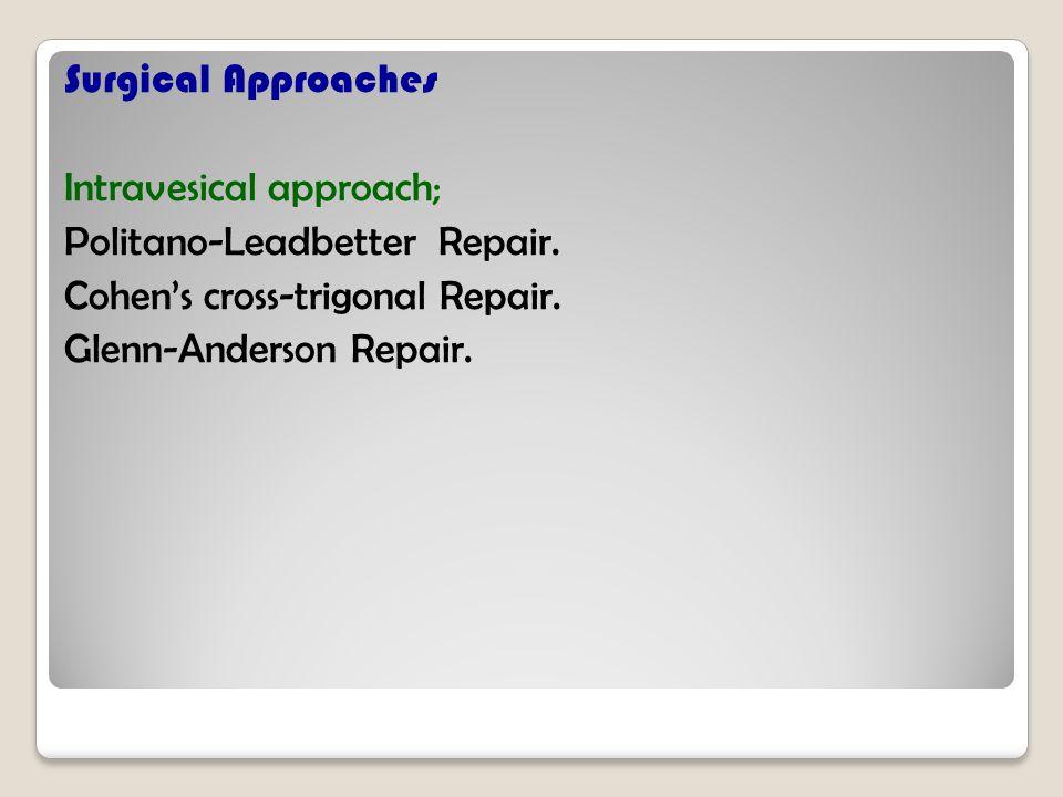 Surgical Approaches Intravesical approach; Politano-Leadbetter Repair. Cohens cross-trigonal Repair. Glenn-Anderson Repair.
