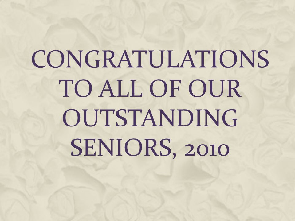 CONGRATULATIONS TO ALL OF OUR OUTSTANDING SENIORS, 2010