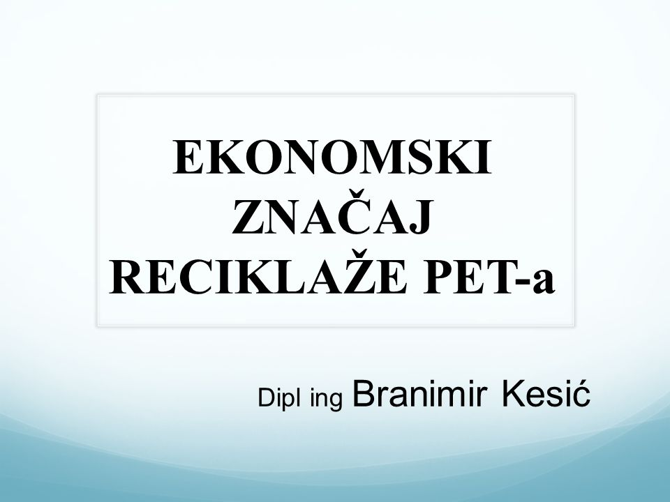EKONOMSKI ZNAČAJ RECIKLAŽE PET-a Dipl ing Branimir Kesić