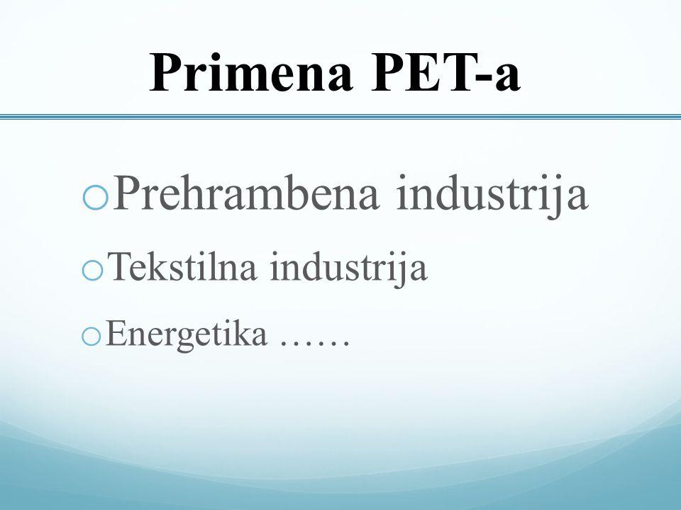 Primena PET-a o Prehrambena industrija o Tekstilna industrija o Energetika ……