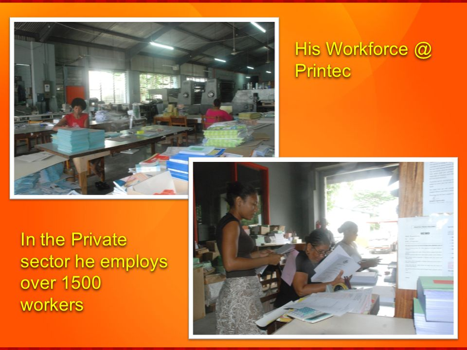 His Workforce @ Printec His Workforce @ Printec In the Private sector he employs over 1500 workers