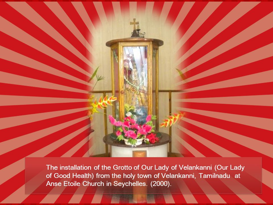 The installation of the Grotto of Our Lady of Velankanni (Our Lady of Good Health) from the holy town of Velankanni, Tamilnadu at Anse Etoile Church i