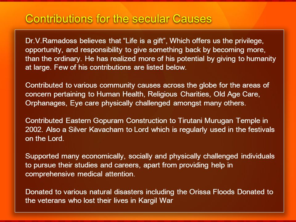 Contributions for the secular Causes Dr.V.Ramadoss believes that Life is a gift, Which offers us the privilege, opportunity, and responsibility to giv