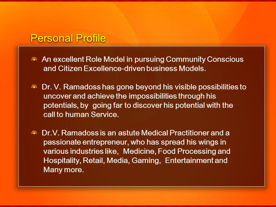 An excellent Role Model in pursuing Community Conscious and Citizen Excellence-driven business Models. Dr. V. Ramadoss has gone beyond his visible pos