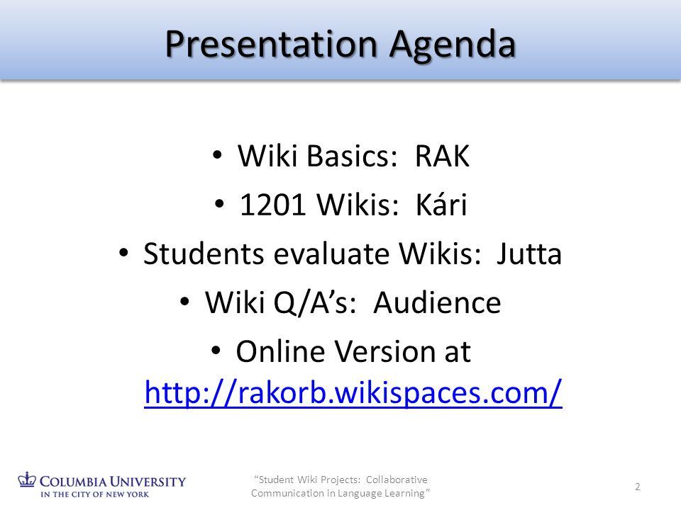 Presentation Agenda Wiki Basics: RAK 1201 Wikis: Kári Students evaluate Wikis: Jutta Wiki Q/As: Audience Online Version at http://rakorb.wikispaces.co