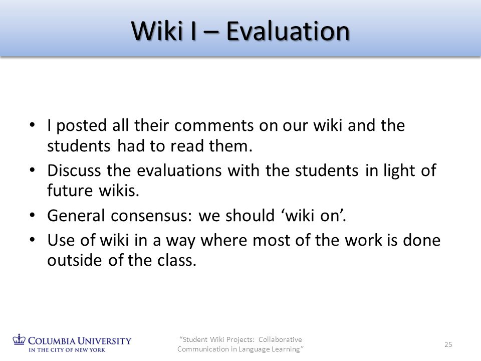 Wiki I – Evaluation I posted all their comments on our wiki and the students had to read them. Discuss the evaluations with the students in light of f