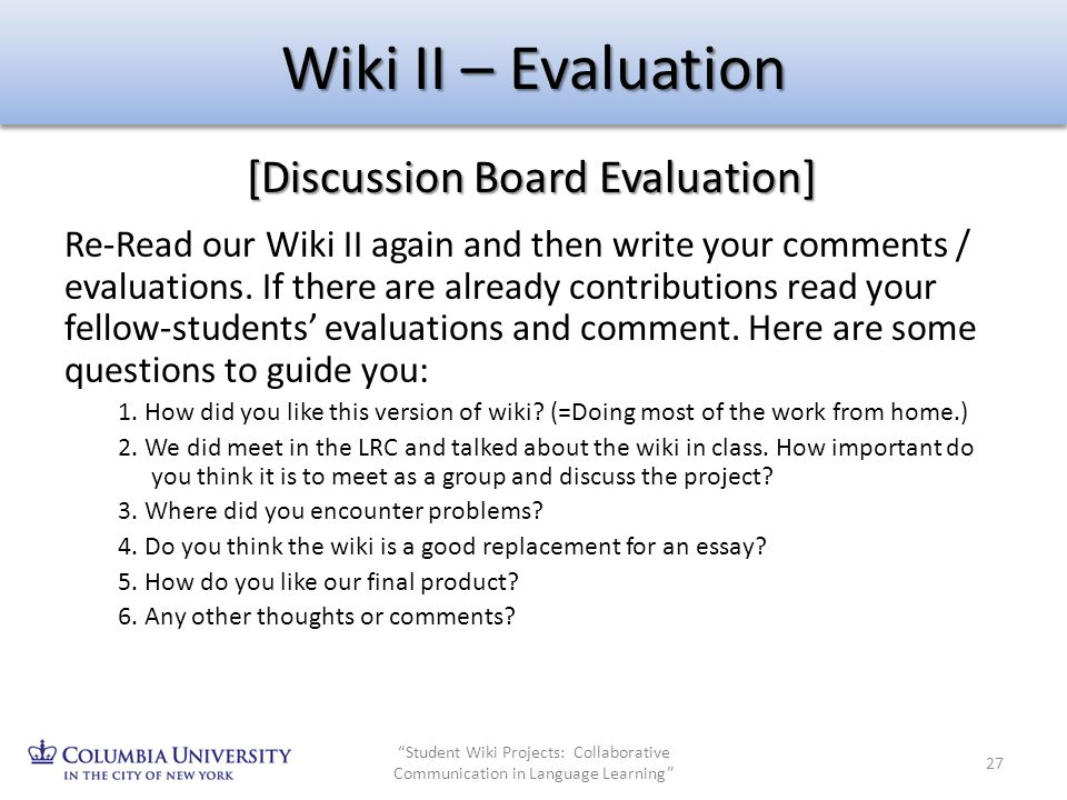 Wiki II – Evaluation Re-Read our Wiki II again and then write your comments / evaluations. If there are already contributions read your fellow-student