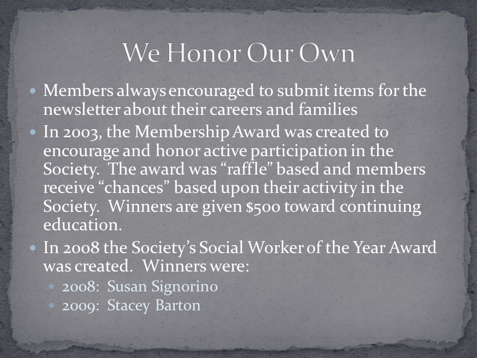 Members always encouraged to submit items for the newsletter about their careers and families In 2003, the Membership Award was created to encourage and honor active participation in the Society.