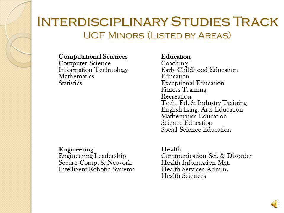 Interdisciplinary Studies Track UCF Minors (Listed by Areas) ArtsBehavioral & Social Sciences Art HistoryAnthropology Art - Studio Anthropology in Multi Studies DanceInternational & Global Studies Digital MediaNorth Amer.