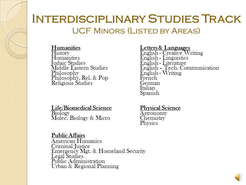 Interdisciplinary Studies Track UCF Minors (Listed by Areas) Computational SciencesEducation Computer ScienceCoaching Information Technology Early Childhood Education Mathematics Education Statistics Exceptional Education Fitness Training Recreation Tech.