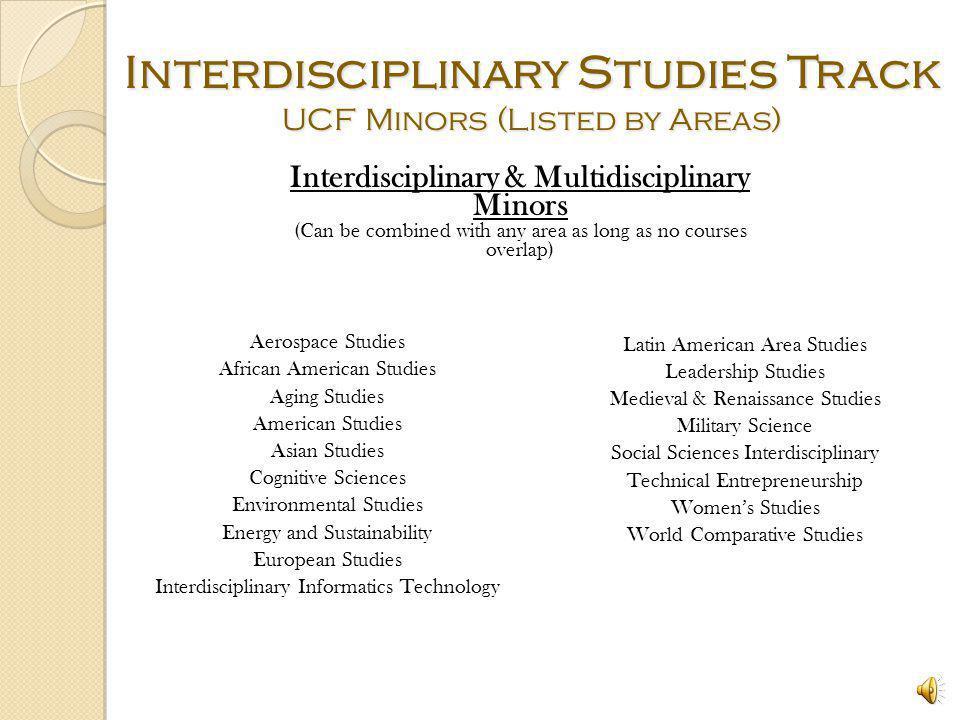 Interdisciplinary Studies Track UCF Minors (Listed by Areas) HumanitiesLetters & Languages HistoryEnglish - Creative Writing HumanitiesEnglish - Lingu