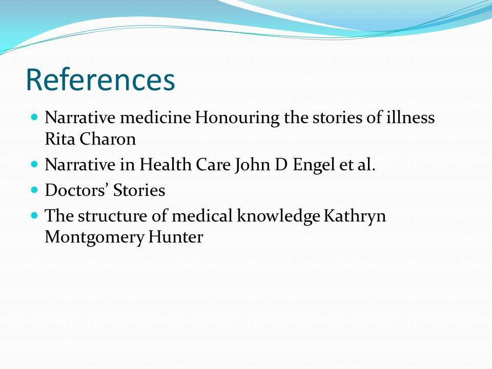 References Narrative medicine Honouring the stories of illness Rita Charon Narrative in Health Care John D Engel et al.