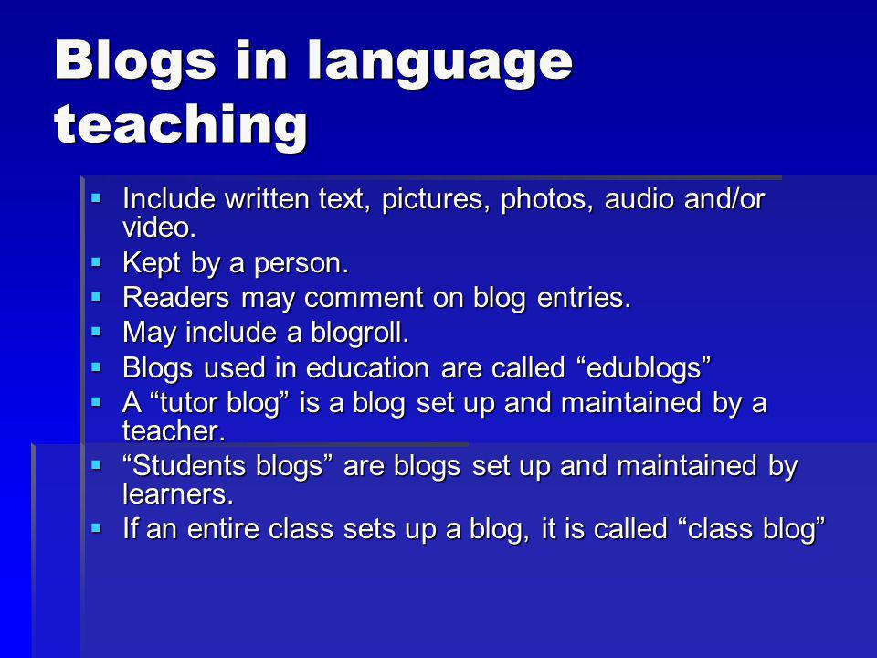 Blogs in language teaching Include written text, pictures, photos, audio and/or video. Include written text, pictures, photos, audio and/or video. Kep