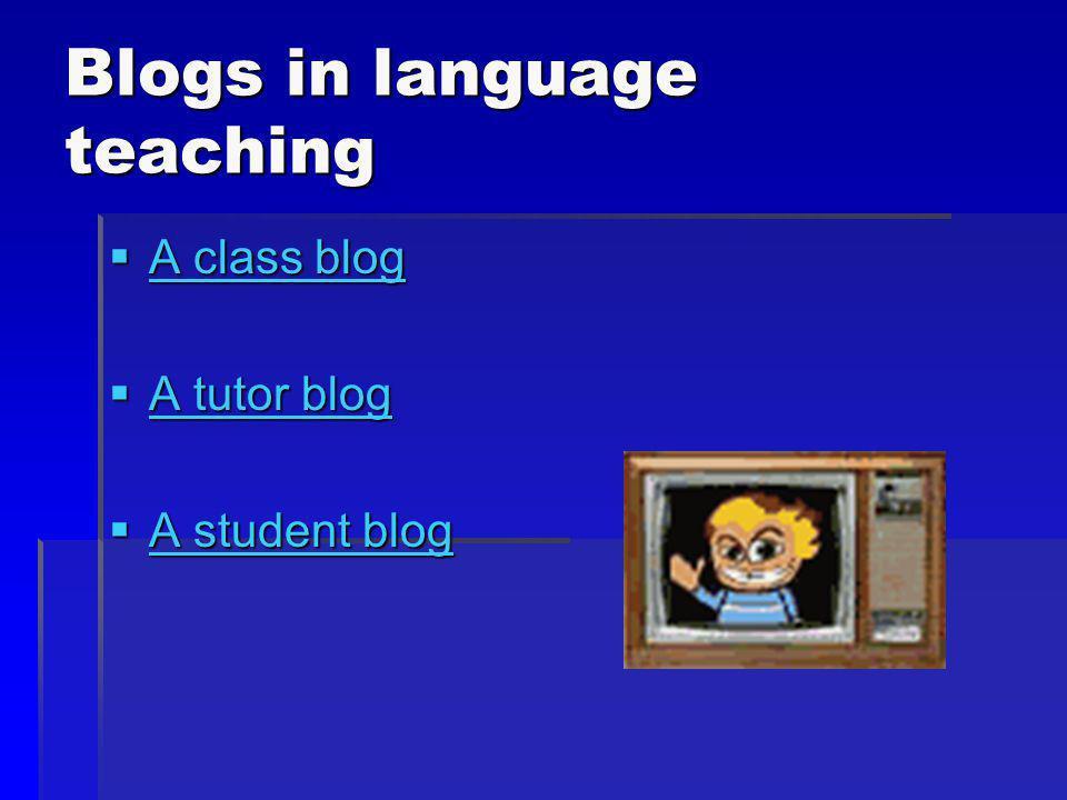 Blogs in language teaching A class blog A class blog A class blog A class blog A tutor blog A tutor blog A tutor blog A tutor blog A student blog A student blog A student blog A student blog