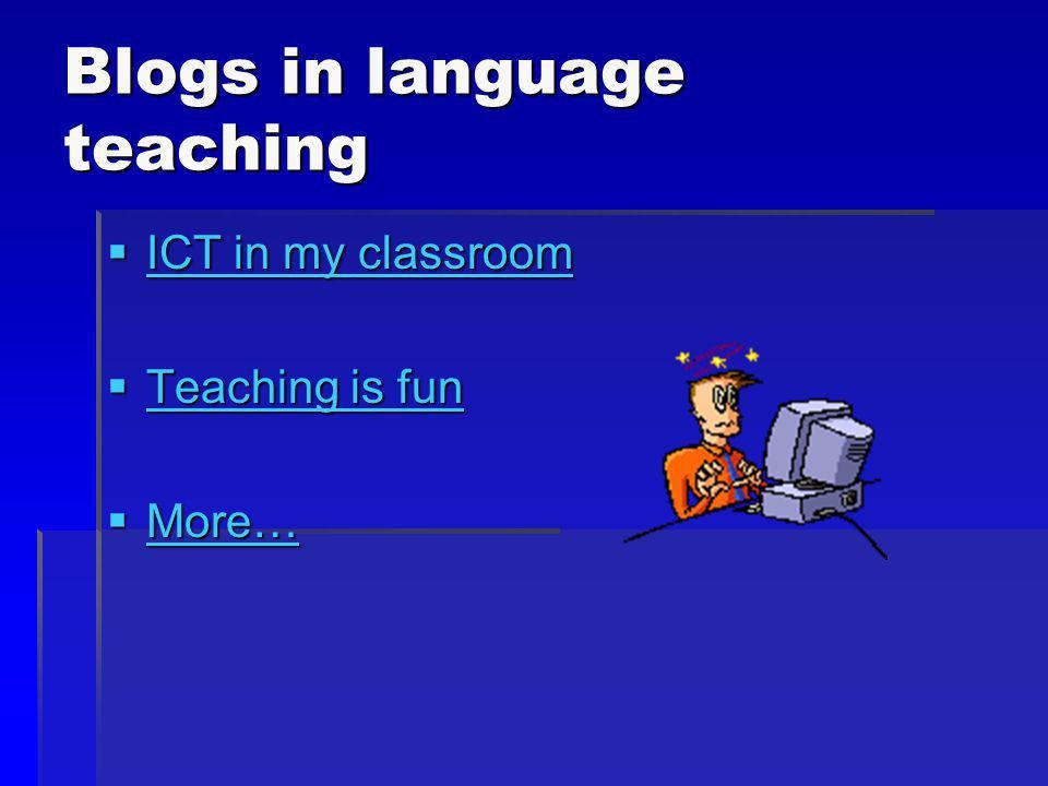 Blogs in language teaching ICT in my classroom ICT in my classroom ICT in my classroom ICT in my classroom Teaching is fun Teaching is fun Teaching is