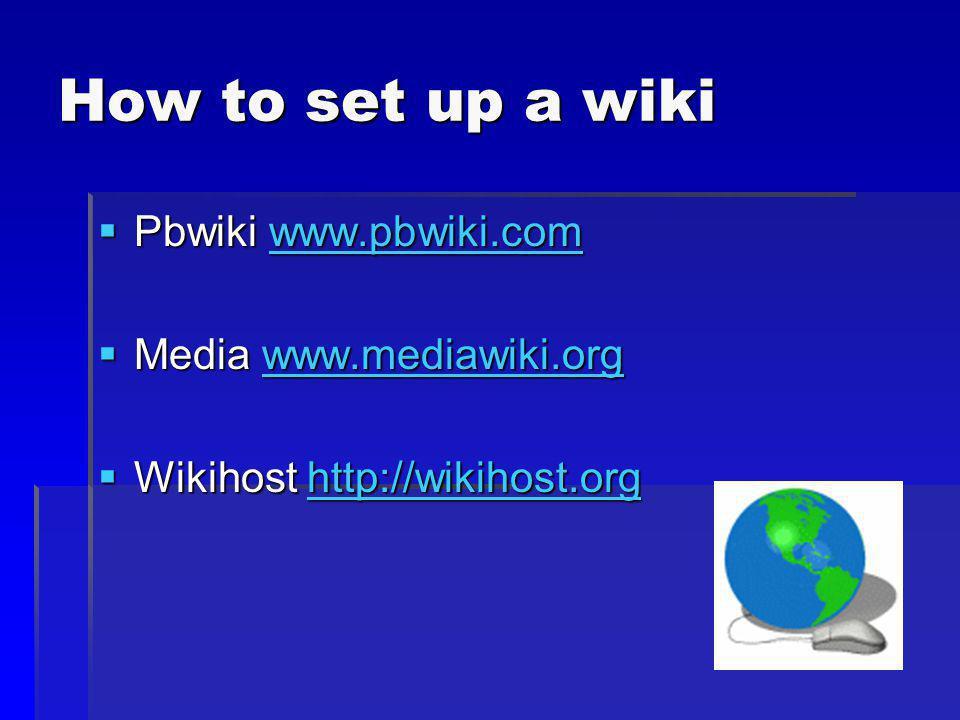 How to set up a wiki Pbwiki www.pbwiki.com Pbwiki www.pbwiki.comwww.pbwiki.com Media www.mediawiki.org Media www.mediawiki.orgwww.mediawiki.org Wikihost http://wikihost.org Wikihost http://wikihost.orghttp://wikihost.org