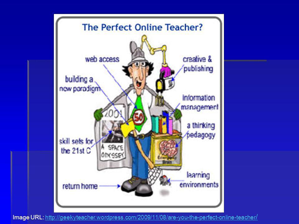 Image URL: http://geekyteacher.wordpress.com/2009/11/08/are-you-the-perfect-online-teacher /http://geekyteacher.wordpress.com/2009/11/08/are-you-the-perfect-online-teacher /