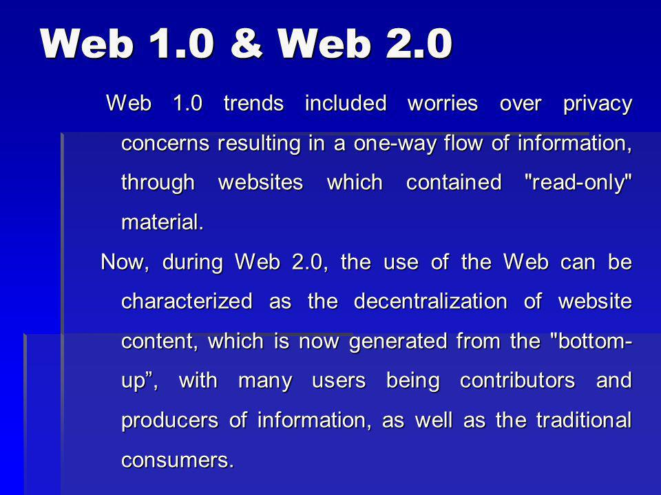 Web 1.0 trends included worries over privacy concerns resulting in a one-way flow of information, through websites which contained
