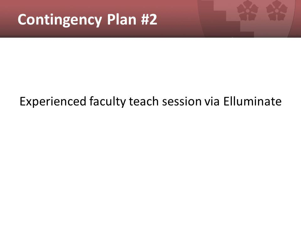 Contingency Plan #2 Experienced faculty teach session via Elluminate