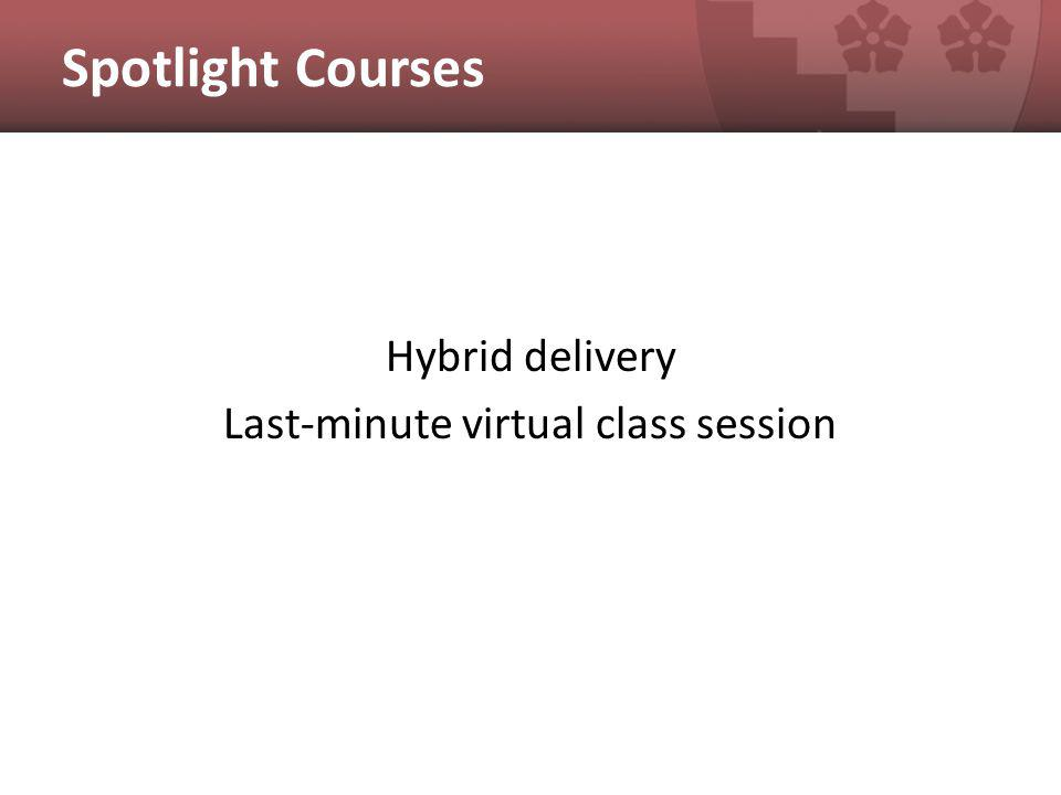 Spotlight Courses Hybrid delivery Last-minute virtual class session