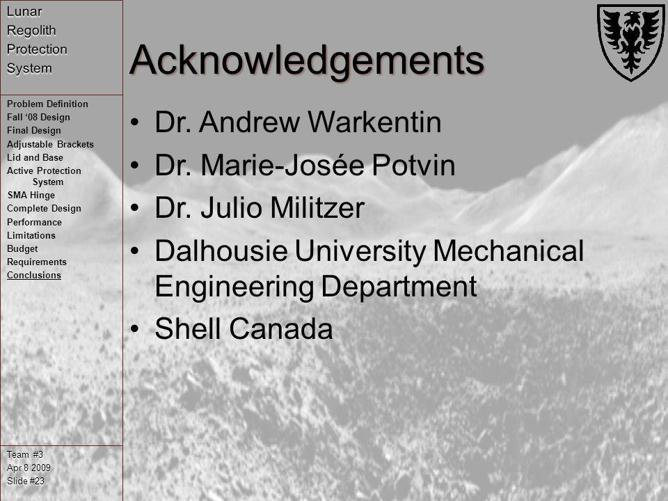 Acknowledgements Dr. Andrew Warkentin Dr. Marie-Josée Potvin Dr. Julio Militzer Dalhousie University Mechanical Engineering Department Shell Canada Te