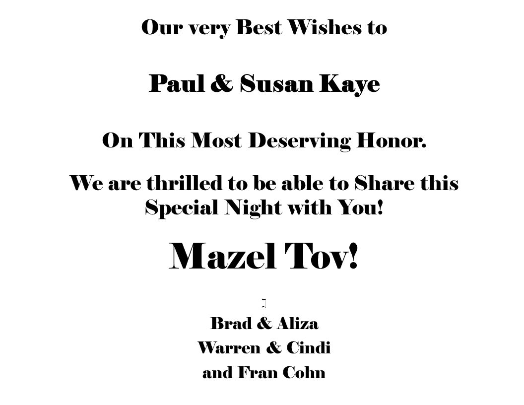 Our very Best Wishes to Paul & Susan Kaye On This Most Deserving Honor. We are thrilled to be able to Share this Special Night with You! Mazel Tov! ]