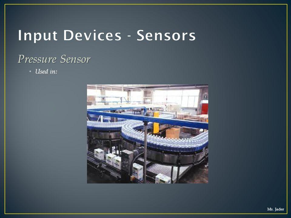 Ms. Jader Pressure Sensor Used in: