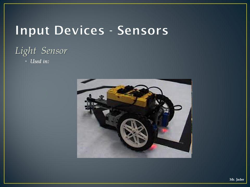 Ms. Jader Light Sensor Used in: