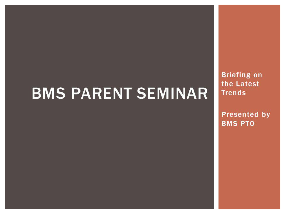 Briefing on the Latest Trends Presented by BMS PTO BMS PARENT SEMINAR