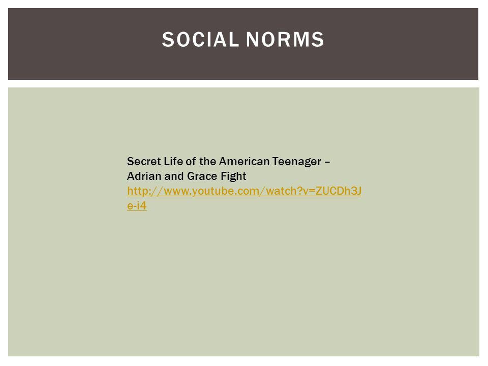SOCIAL NORMS Secret Life of the American Teenager – Adrian and Grace Fight http://www.youtube.com/watch?v=ZUCDh3J e-i4