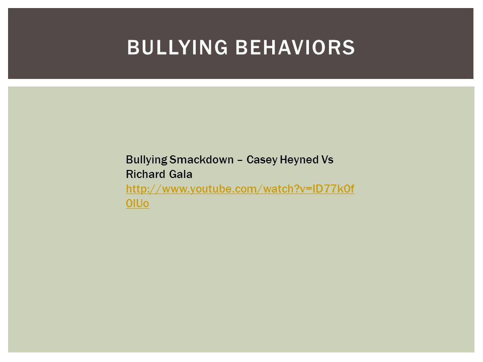 BULLYING BEHAVIORS Bullying Smackdown – Casey Heyned Vs Richard Gala http://www.youtube.com/watch v=ID77k0f 0lUo