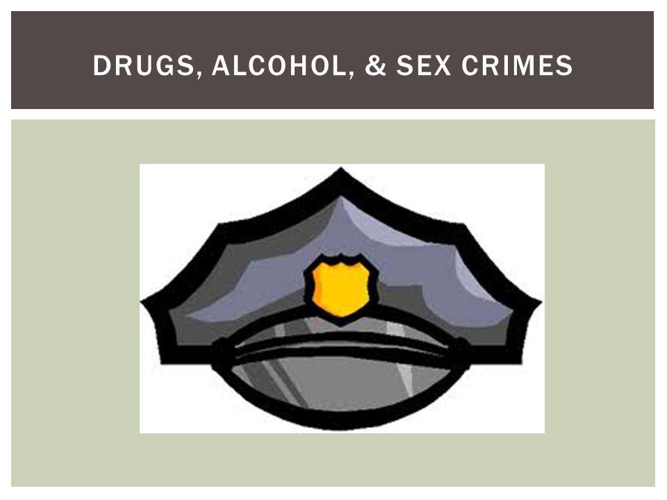 DRUGS, ALCOHOL, & SEX CRIMES