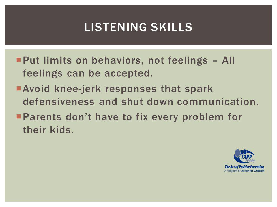 Put limits on behaviors, not feelings – All feelings can be accepted.