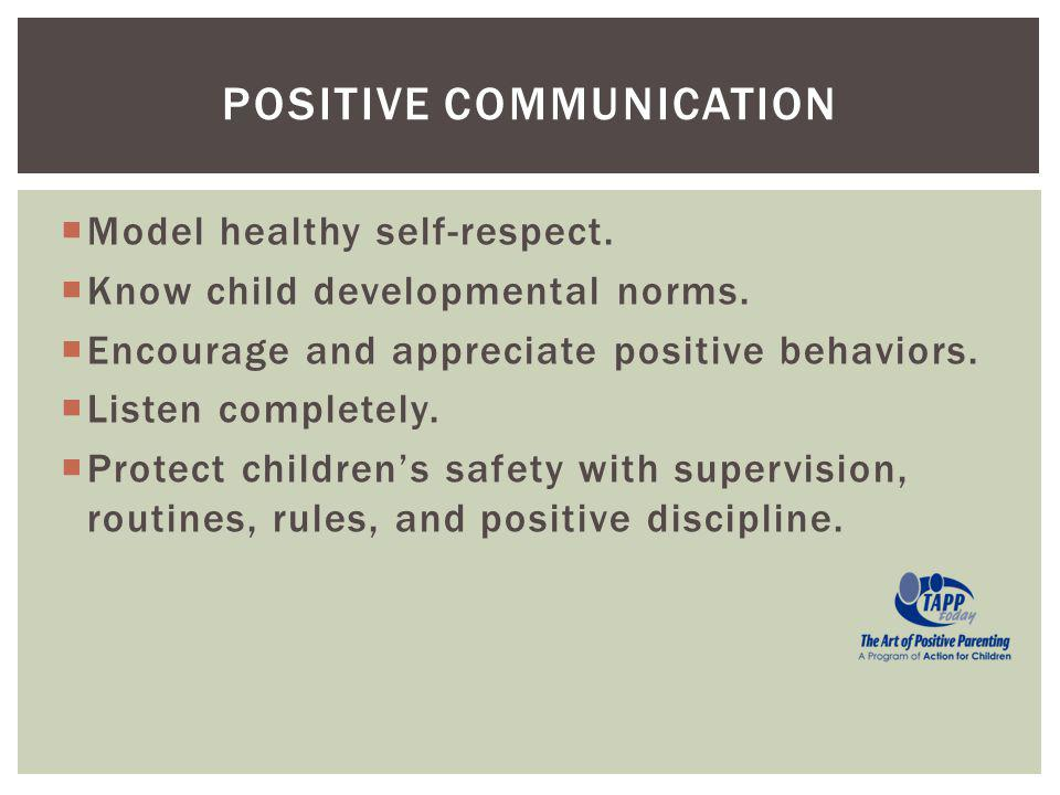 Model healthy self-respect.Know child developmental norms.