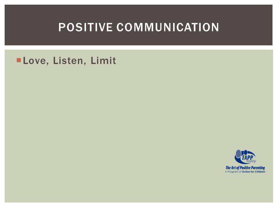 Love, Listen, Limit POSITIVE COMMUNICATION
