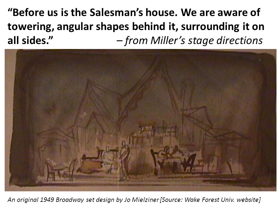 An original 1949 Broadway set design by Jo Mielziner [Source: Wake Forest Univ. website] Before us is the Salesmans house. We are aware of towering, a