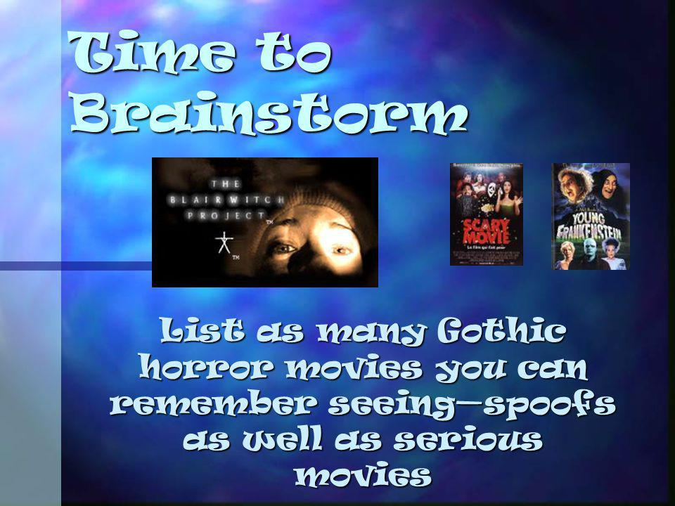 Time to Brainstorm List as many Gothic horror movies you can remember seeingspoofs as well as serious movies