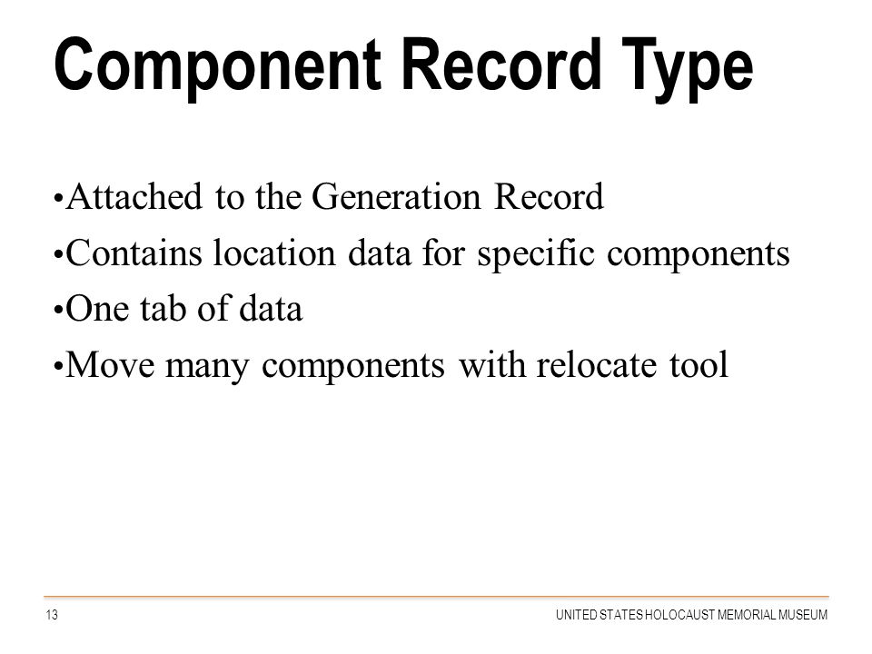 Component Record Type Attached to the Generation Record Contains location data for specific components One tab of data Move many components with reloc