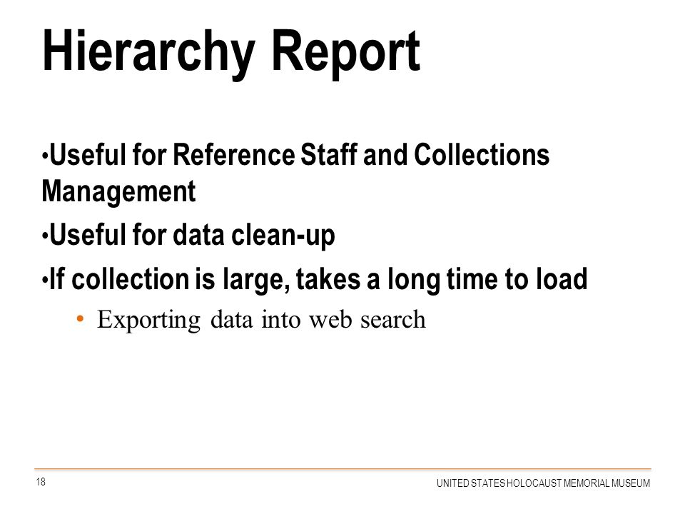 Hierarchy Report Useful for Reference Staff and Collections Management Useful for data clean-up If collection is large, takes a long time to load Expo