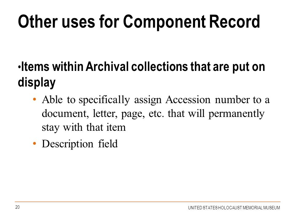 Other uses for Component Record Items within Archival collections that are put on display Able to specifically assign Accession number to a document,